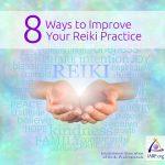 8 Ways to Improve Your Reiki Practice
